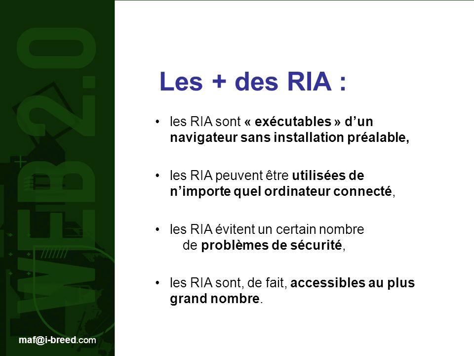 Les + des RIA : • les RIA sont « exécutables » d'un navigateur sans installation préalable,