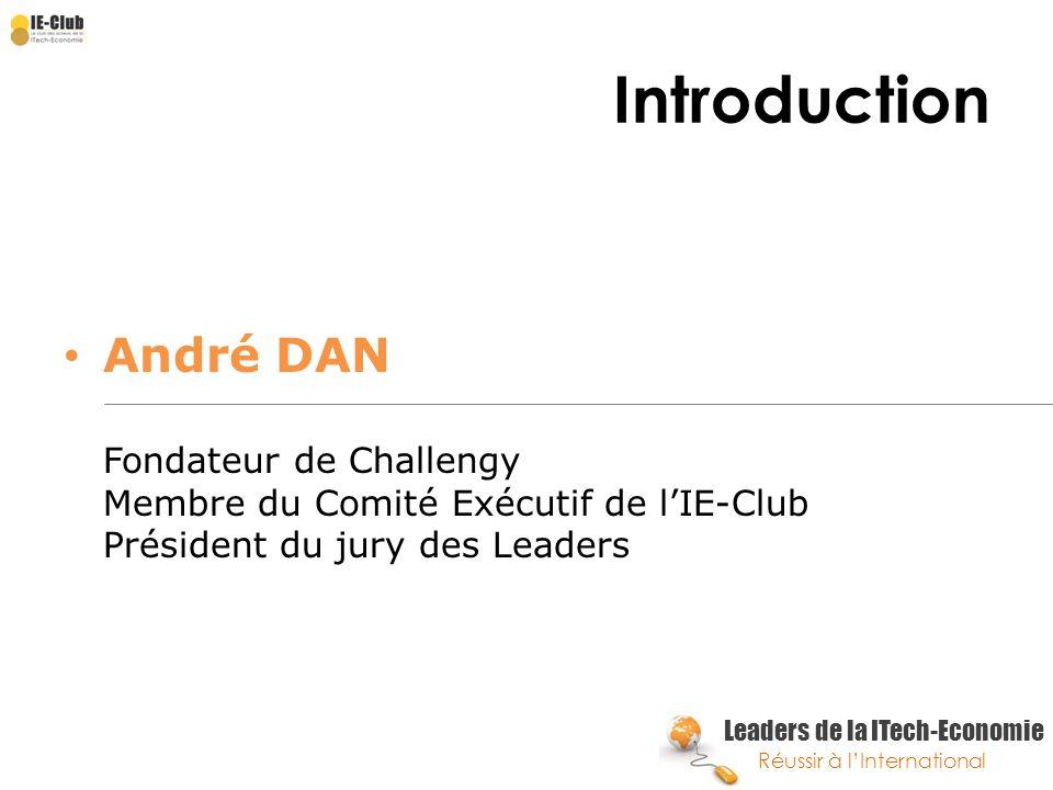 Introduction André DAN Fondateur de Challengy Membre du Comité Exécutif de l'IE-Club Président du jury des Leaders.