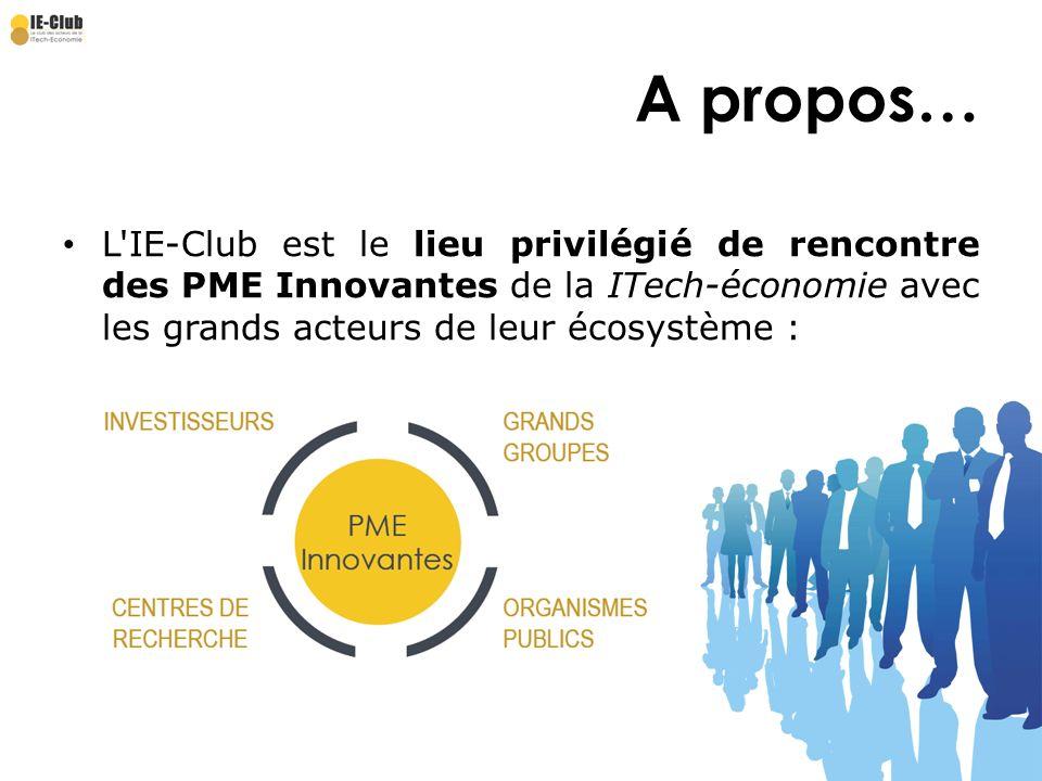 A propos… L IE-Club est le lieu privilégié de rencontre des PME Innovantes de la ITech-économie avec les grands acteurs de leur écosystème :