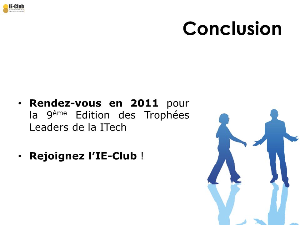 Conclusion Rendez-vous en 2011 pour la 9ème Edition des Trophées Leaders de la ITech.