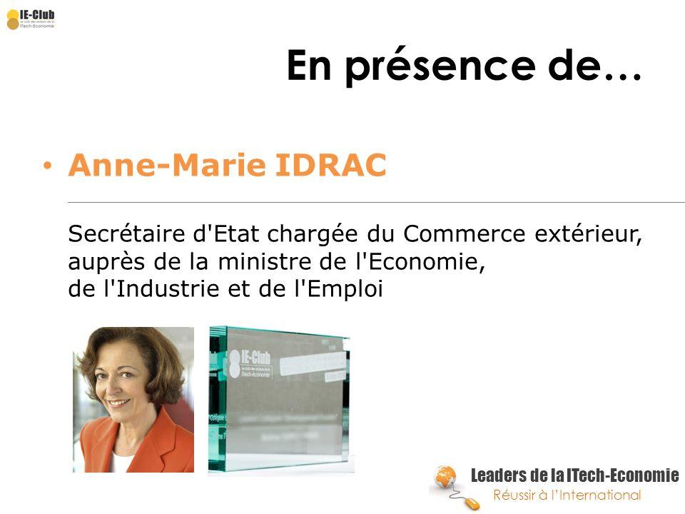 En présence de… Anne-Marie IDRAC Secrétaire d Etat chargée du Commerce extérieur, auprès de la ministre de l Economie, de l Industrie et de l Emploi.