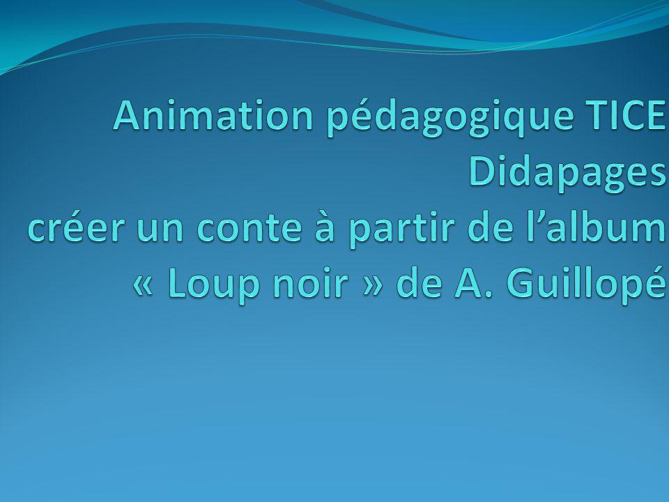 Animation pédagogique TICE Didapages créer un conte à partir de l'album « Loup noir » de A. Guillopé
