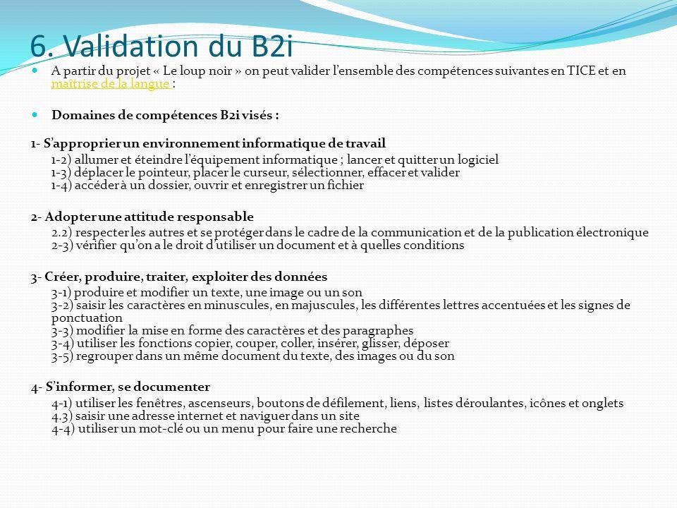 6. Validation du B2i A partir du projet « Le loup noir » on peut valider l'ensemble des compétences suivantes en TICE et en maîtrise de la langue :
