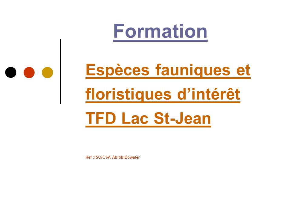 Formation Espèces fauniques et floristiques d'intérêt TFD Lac St-Jean Ref :ISO/CSA AbitibiBowater