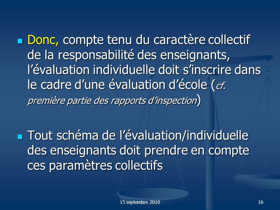 Donc, compte tenu du caractère collectif de la responsabilité des enseignants, l'évaluation individuelle doit s'inscrire dans le cadre d'une évaluation d'école (cf. première partie des rapports d'inspection)