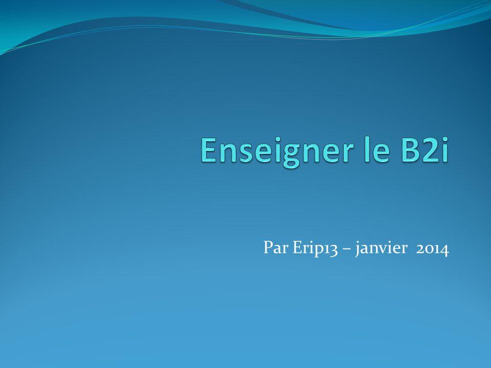 Enseigner le B2i Par Erip13 – janvier 2014