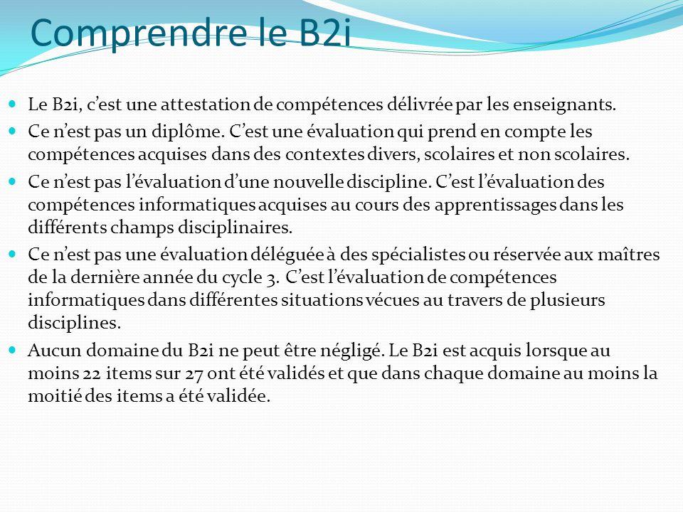 Comprendre le B2i Le B2i, c'est une attestation de compétences délivrée par les enseignants.