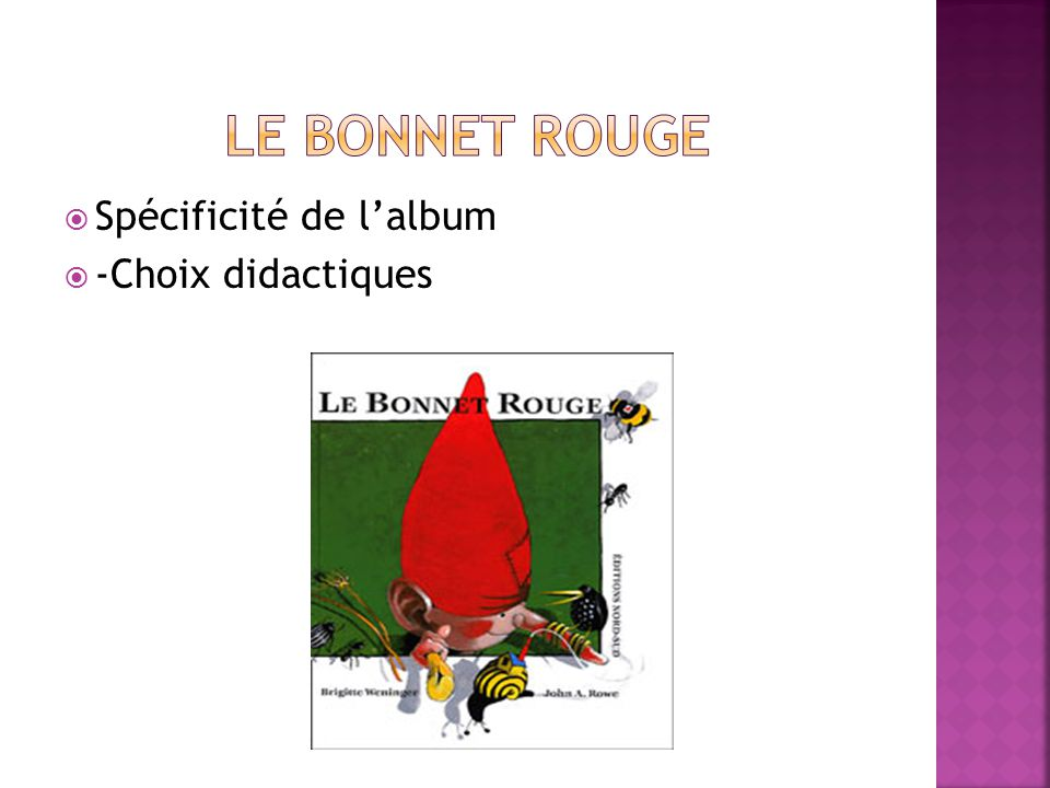 Le bonnet rouge Spécificité de l'album -Choix didactiques