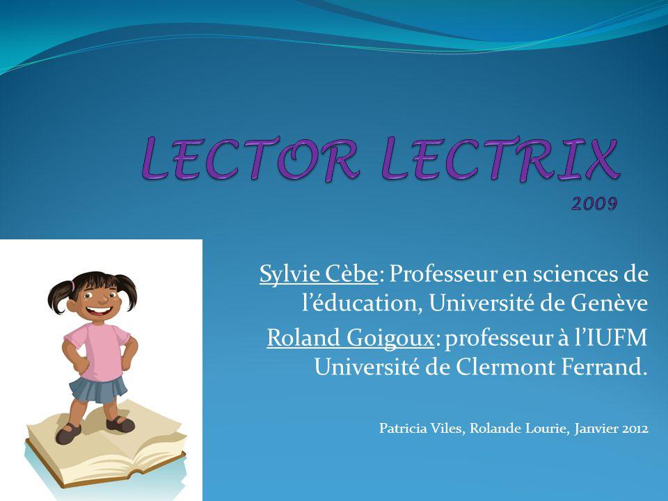 LECTOR LECTRIX 2009 Sylvie Cèbe: Professeur en sciences de l'éducation, Université de Genève.