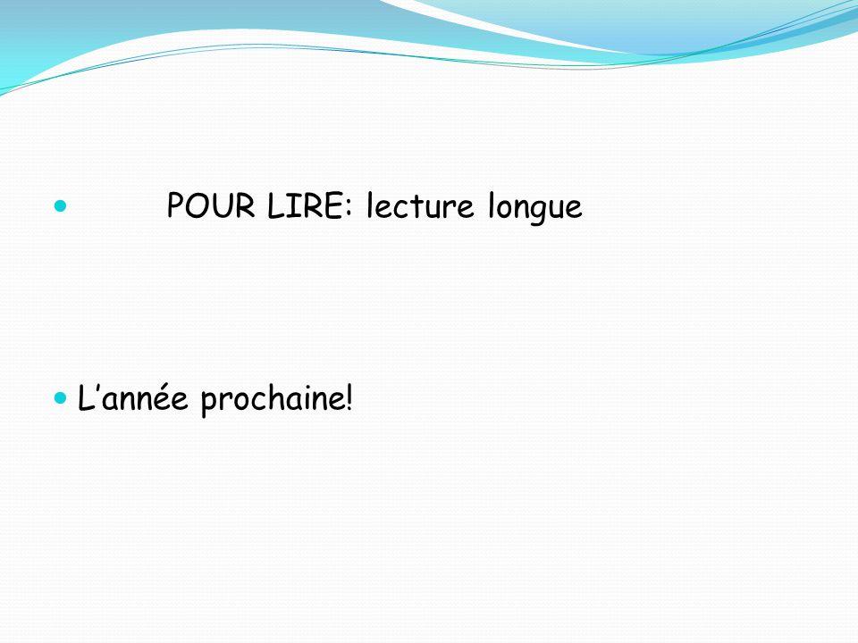 POUR LIRE: lecture longue