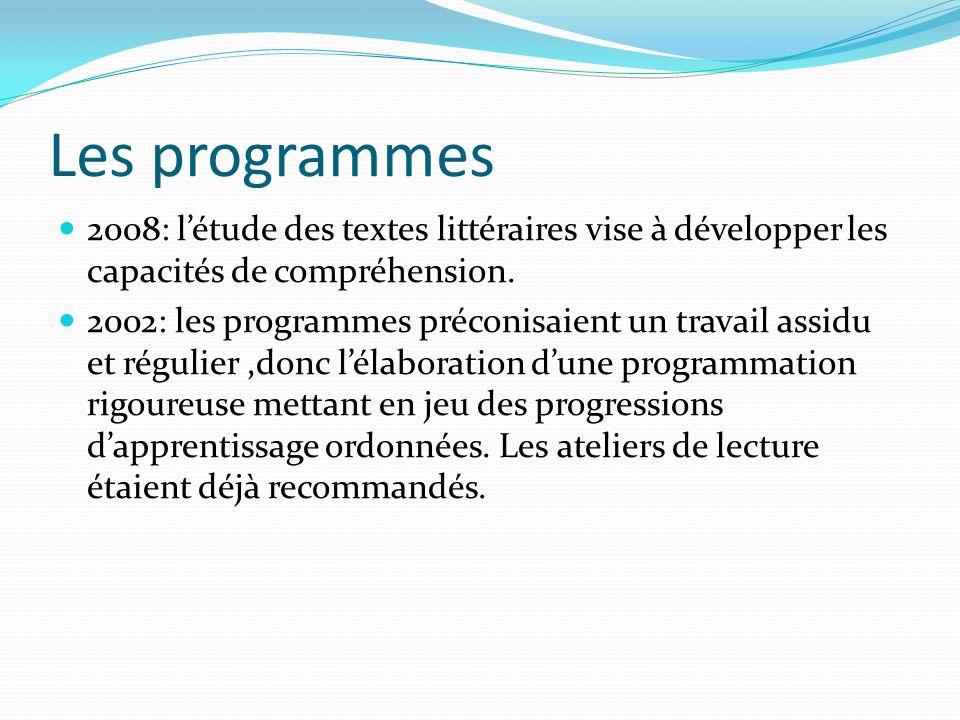 Les programmes 2008: l'étude des textes littéraires vise à développer les capacités de compréhension.