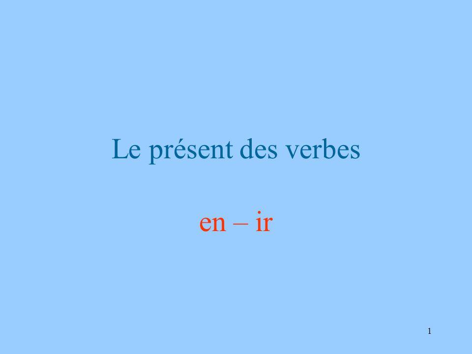 Le présent des verbes en – ir