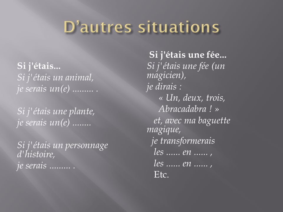 D'autres situations Si j étais... Si j étais un animal,
