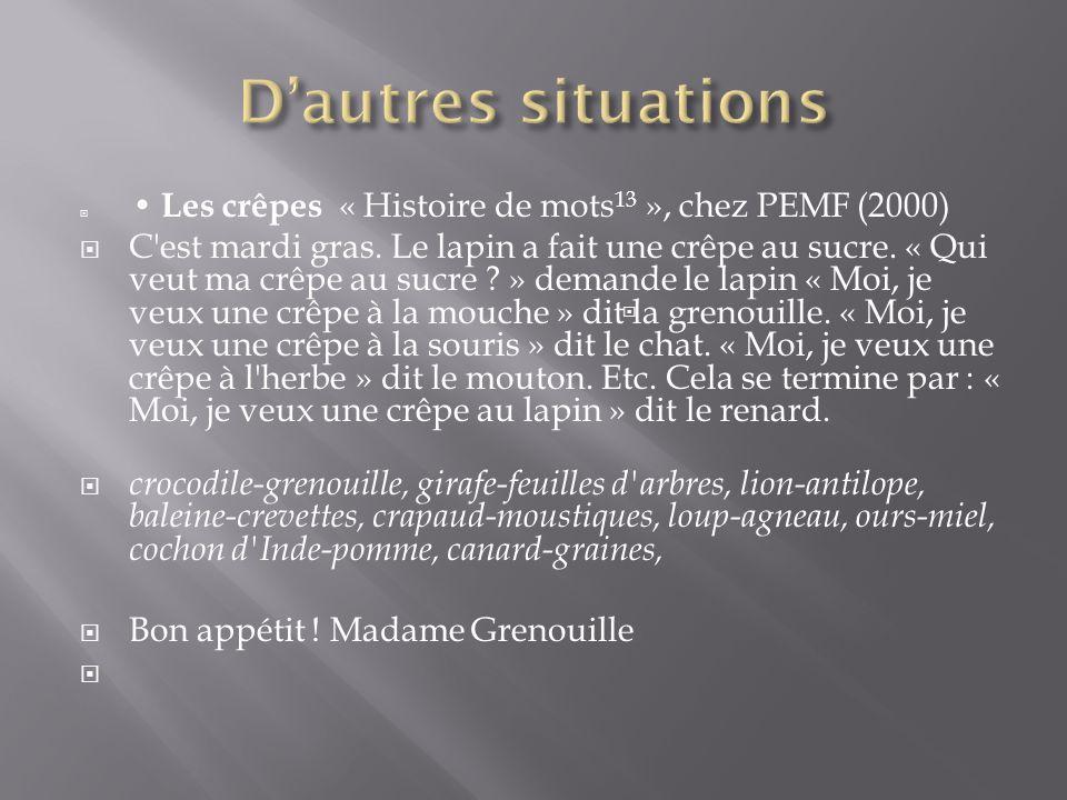 D'autres situations • Les crêpes « Histoire de mots13 », chez PEMF (2000)