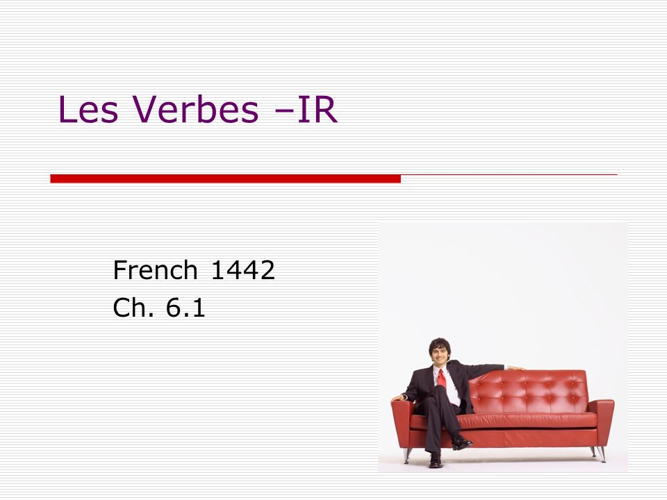 Les Verbes –IR French 1442 Ch. 6.1