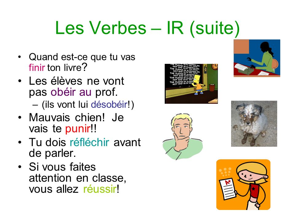 Les Verbes – IR (suite) Les élèves ne vont pas obéir au prof.