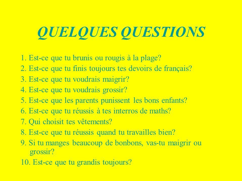 QUELQUES QUESTIONS 1. Est-ce que tu brunis ou rougis à la plage