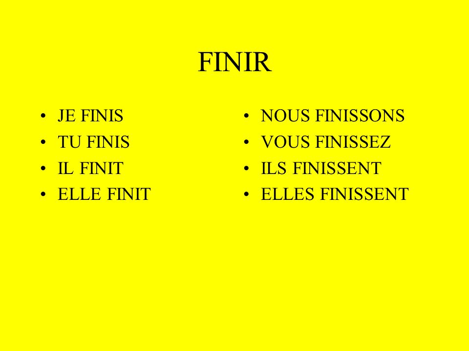 FINIR JE FINIS TU FINIS IL FINIT ELLE FINIT NOUS FINISSONS