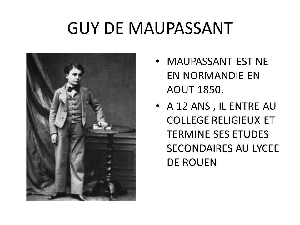 GUY DE MAUPASSANT MAUPASSANT EST NE EN NORMANDIE EN AOUT 1850.