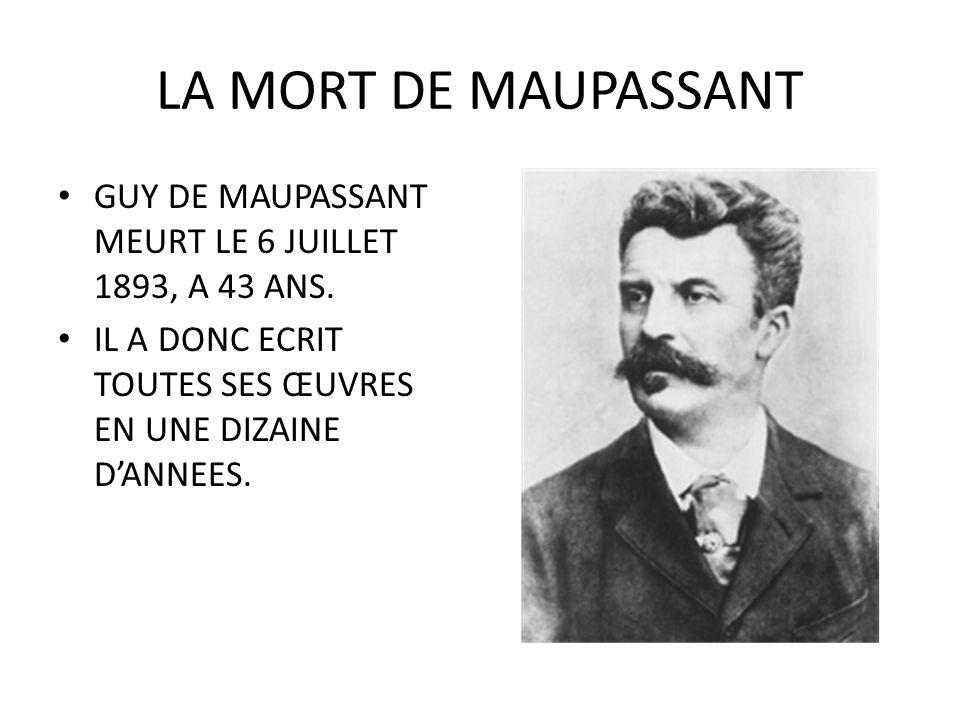 LA MORT DE MAUPASSANT GUY DE MAUPASSANT MEURT LE 6 JUILLET 1893, A 43 ANS.