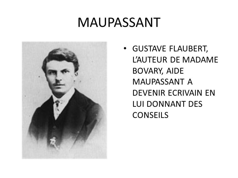 MAUPASSANT GUSTAVE FLAUBERT, L'AUTEUR DE MADAME BOVARY, AIDE MAUPASSANT A DEVENIR ECRIVAIN EN LUI DONNANT DES CONSEILS.