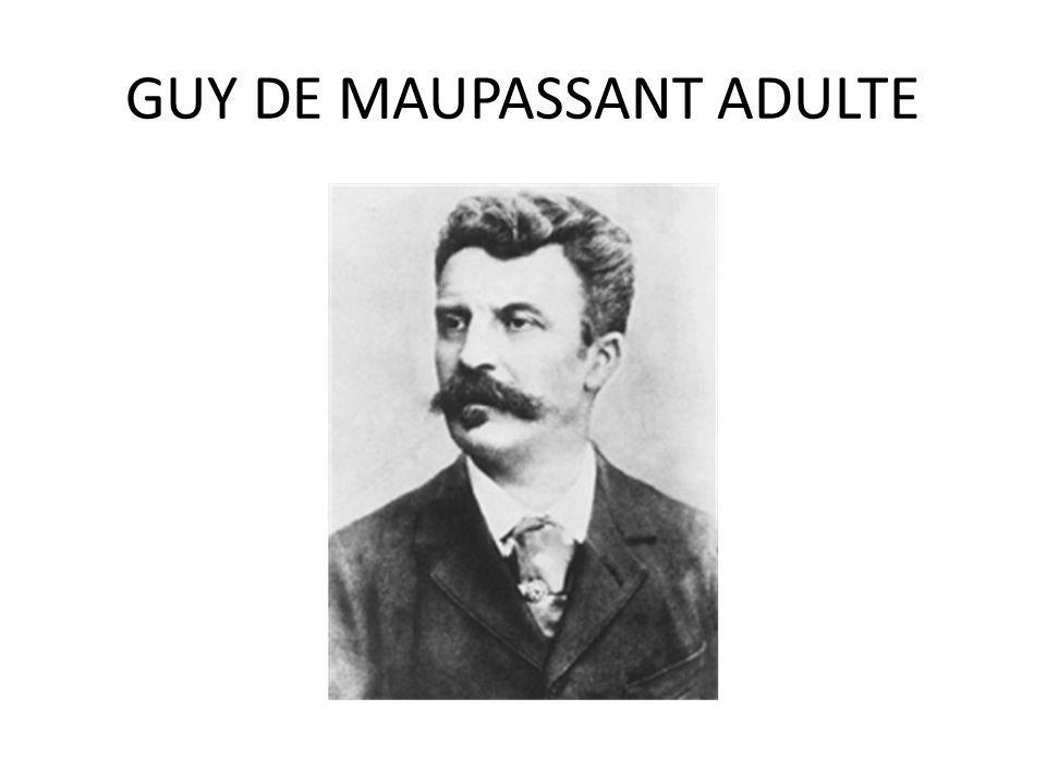 GUY DE MAUPASSANT ADULTE