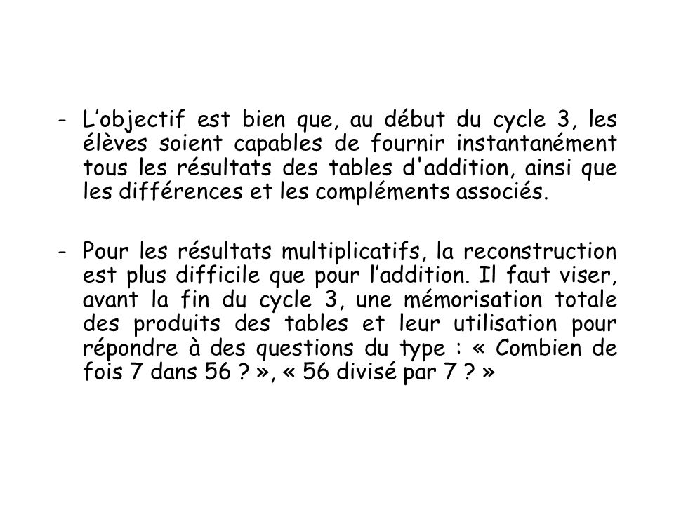 L'objectif est bien que, au début du cycle 3, les élèves soient capables de fournir instantanément tous les résultats des tables d addition, ainsi que les différences et les compléments associés.