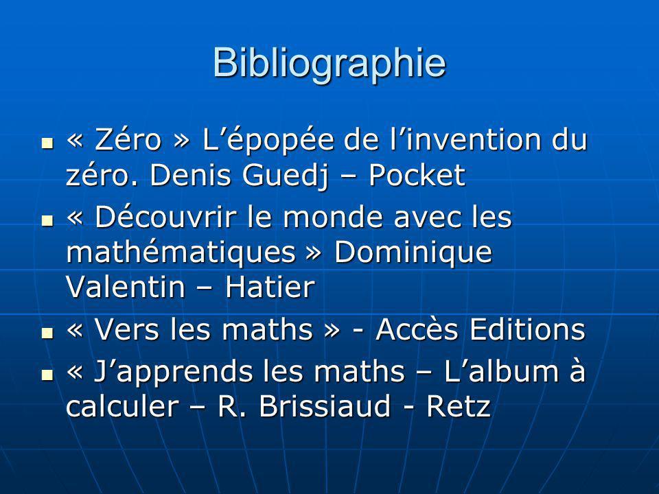 Bibliographie « Zéro » L'épopée de l'invention du zéro. Denis Guedj – Pocket.