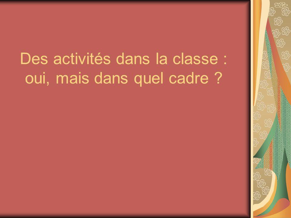 Des activités dans la classe : oui, mais dans quel cadre