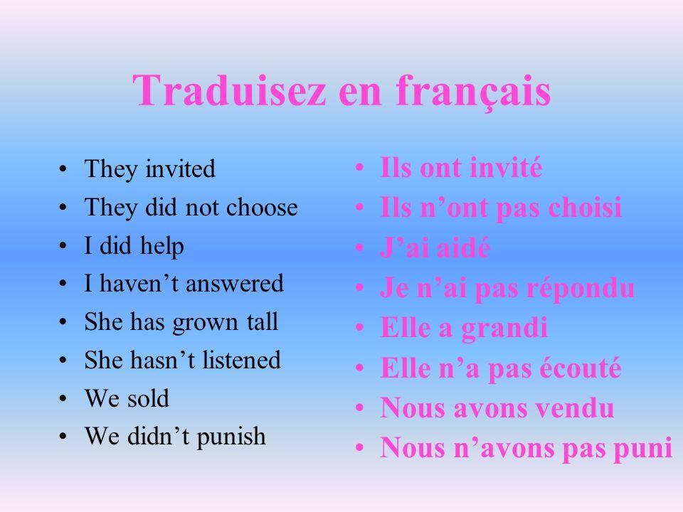 Traduisez en français Ils ont invité Ils n'ont pas choisi J'ai aidé