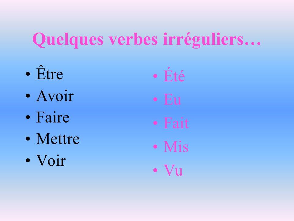 Quelques verbes irréguliers…