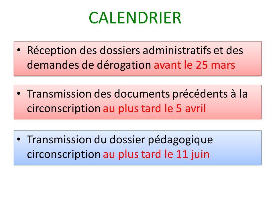 CALENDRIER Réception des dossiers administratifs et des demandes de dérogation avant le 25 mars.