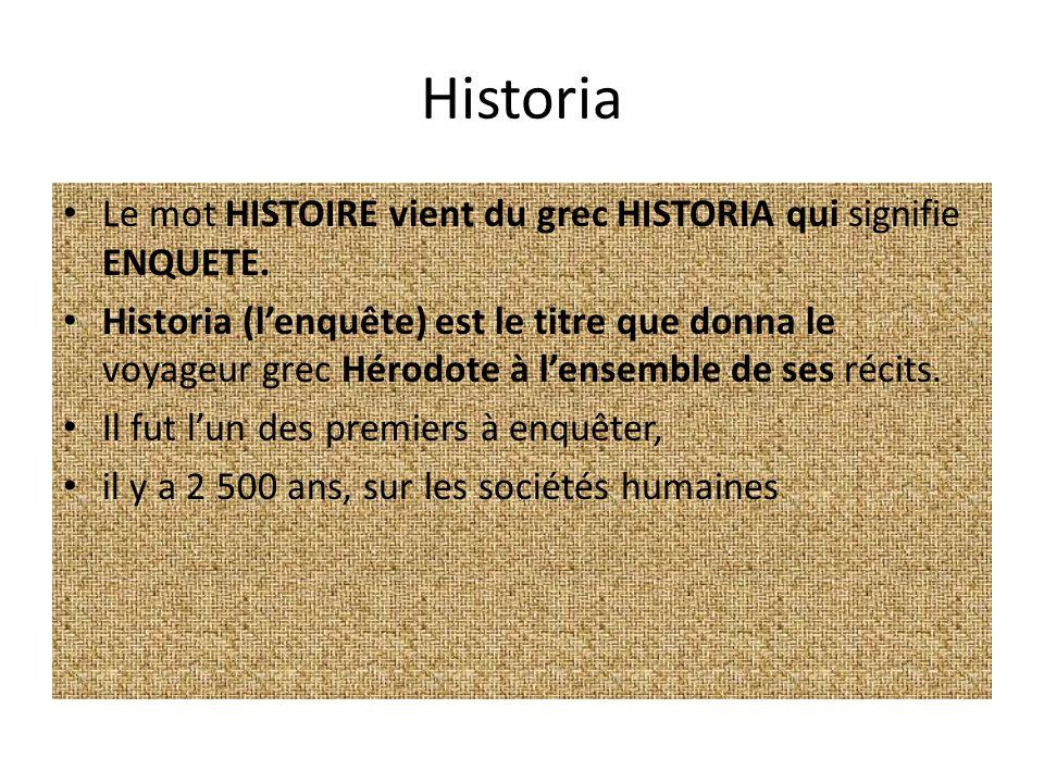 Historia Le mot HISTOIRE vient du grec HISTORIA qui signifie ENQUETE.