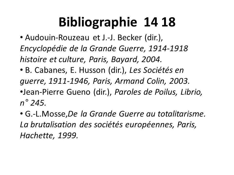 Bibliographie 14 18 Audouin-Rouzeau et J.-J. Becker (dir.), Encyclopédie de la Grande Guerre, 1914-1918 histoire et culture, Paris, Bayard, 2004.