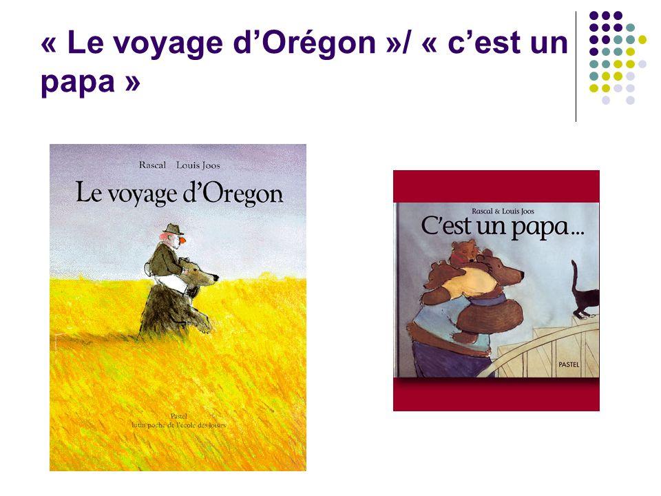 « Le voyage d'Orégon »/ « c'est un papa »