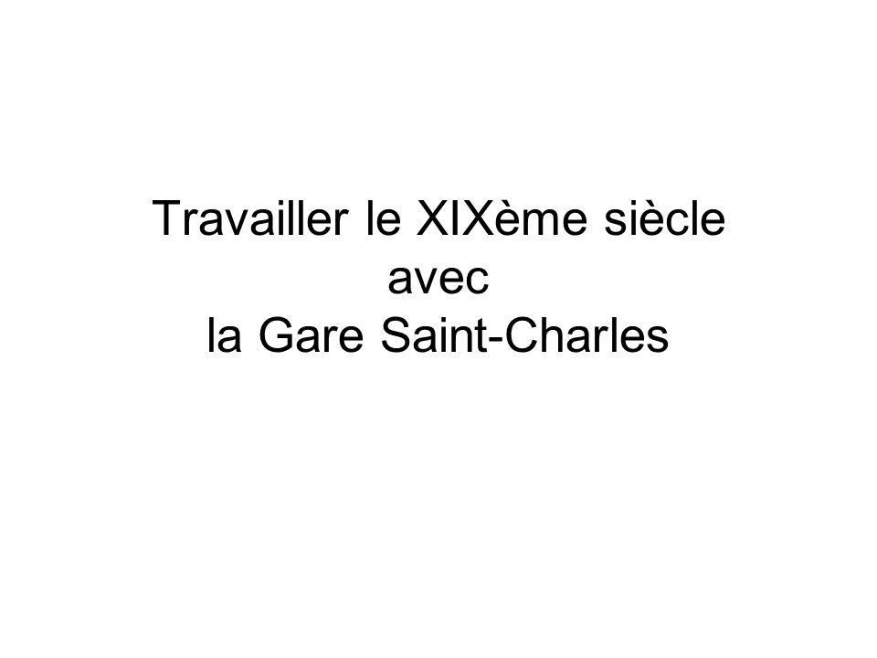 Travailler le XIXème siècle avec la Gare Saint-Charles