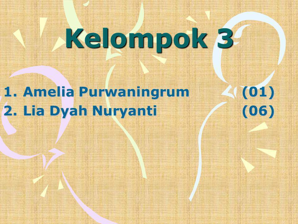 Amelia Purwaningrum (01) Lia Dyah Nuryanti (06)