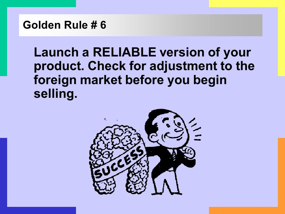 Golden Rule # 6 Launch a RELIABLE version of your product.