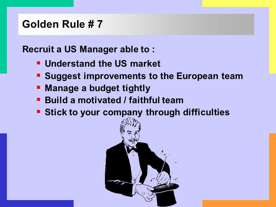 Golden Rule # 7 Recruit a US Manager able to :