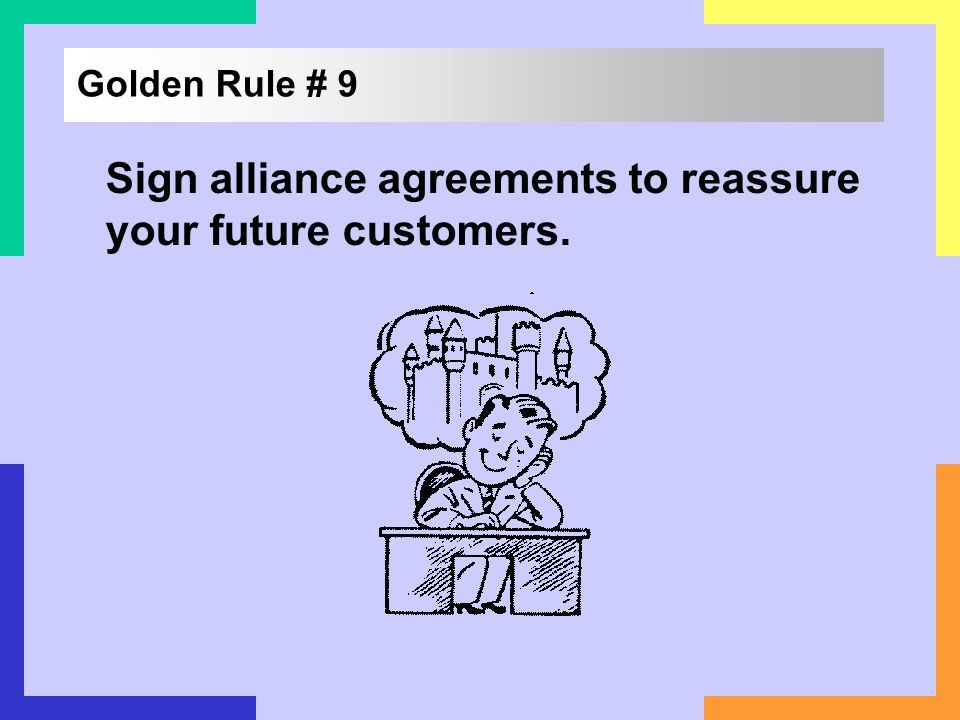 Sign alliance agreements to reassure your future customers.