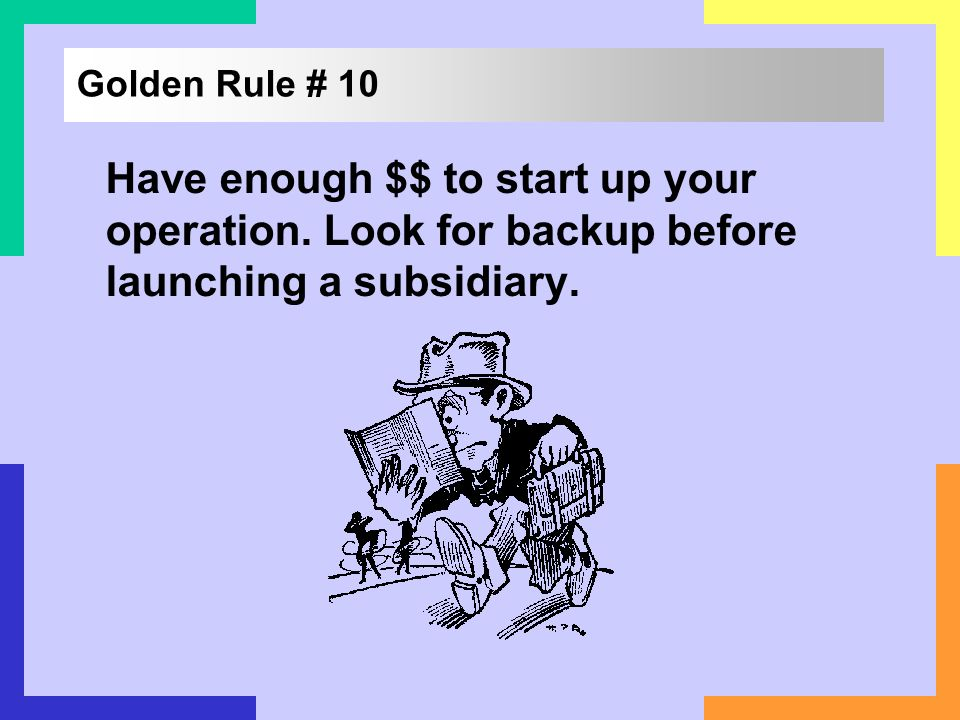 Golden Rule # 10Have enough $$ to start up your operation.