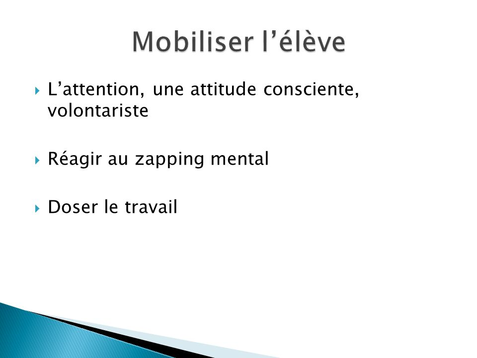 Mobiliser l'élève L'attention, une attitude consciente, volontariste