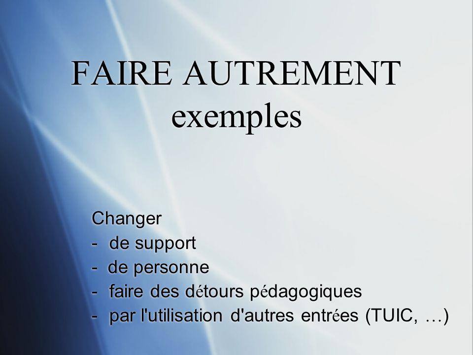 FAIRE AUTREMENT exemples