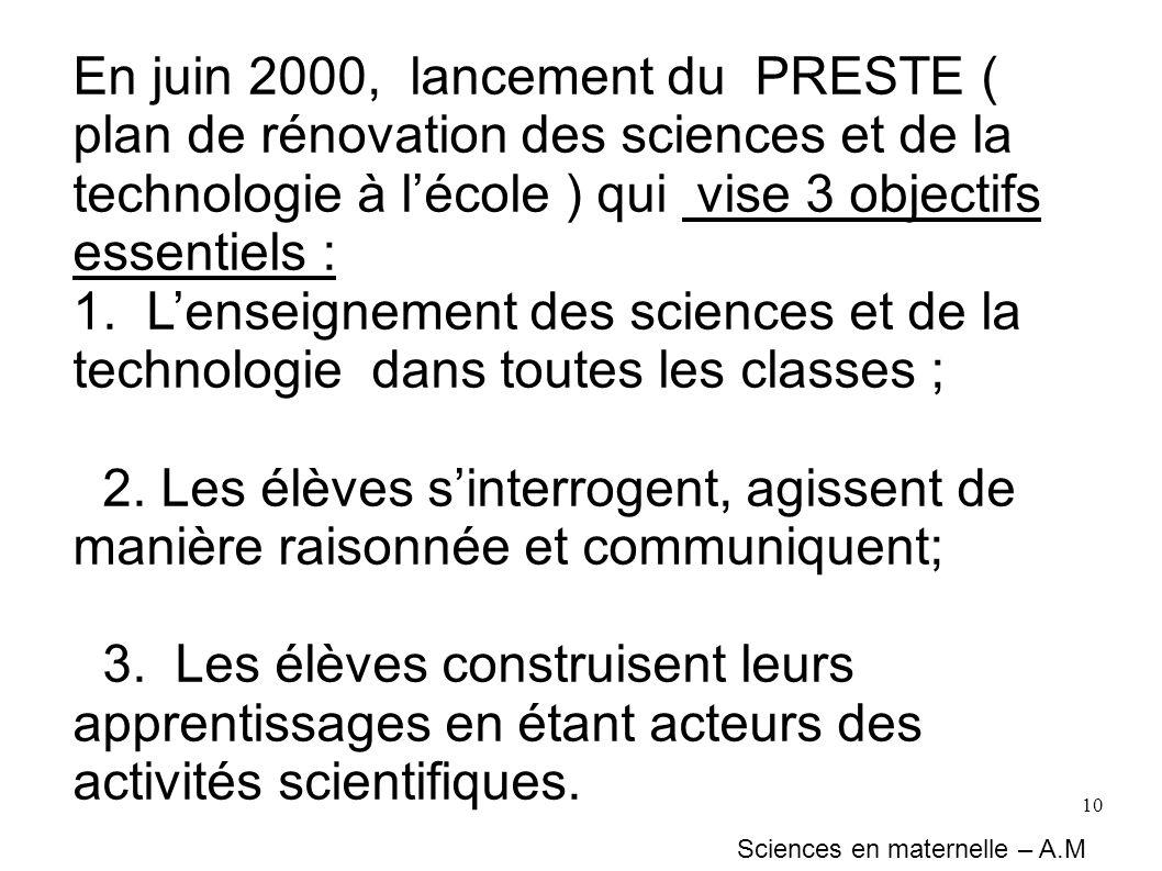 En juin 2000, lancement du PRESTE ( plan de rénovation des sciences et de la technologie à l'école ) qui vise 3 objectifs essentiels :