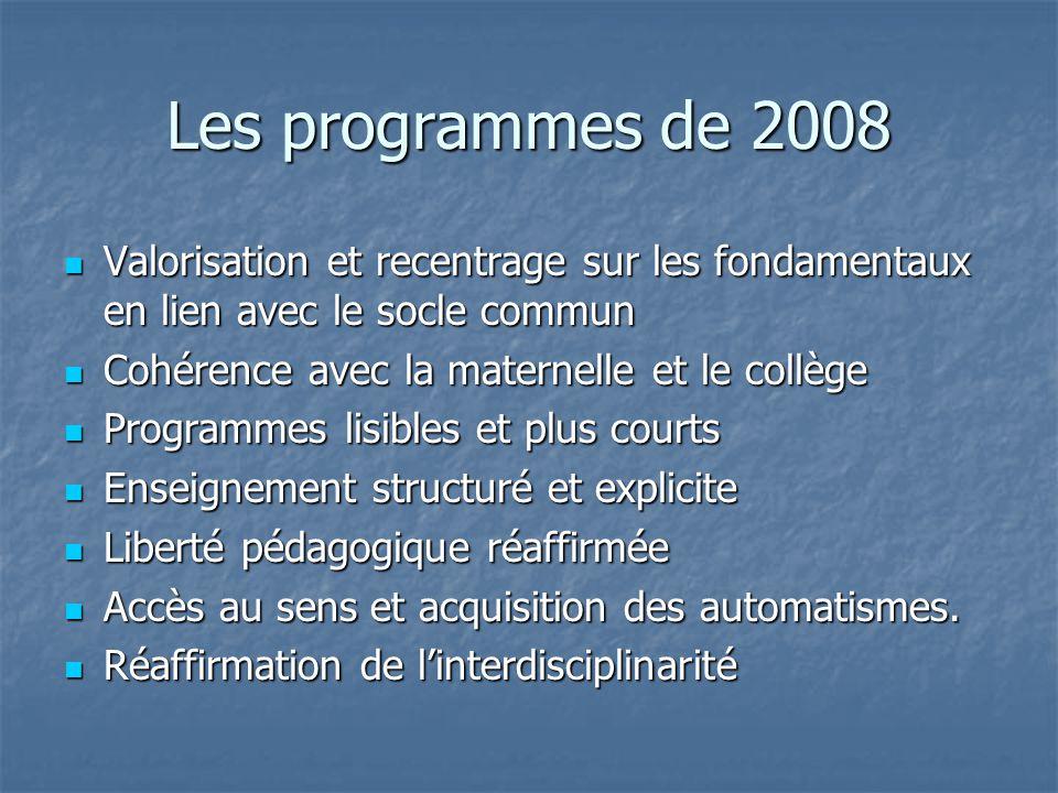 Les programmes de 2008 Valorisation et recentrage sur les fondamentaux en lien avec le socle commun.