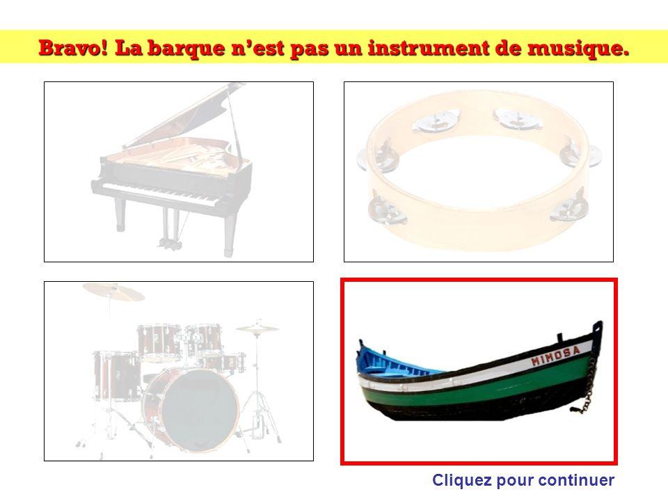 Bravo! La barque n'est pas un instrument de musique.