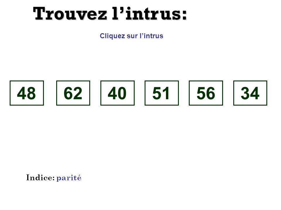 Trouvez l'intrus: 48 62 40 51 56 34 Indice: parité