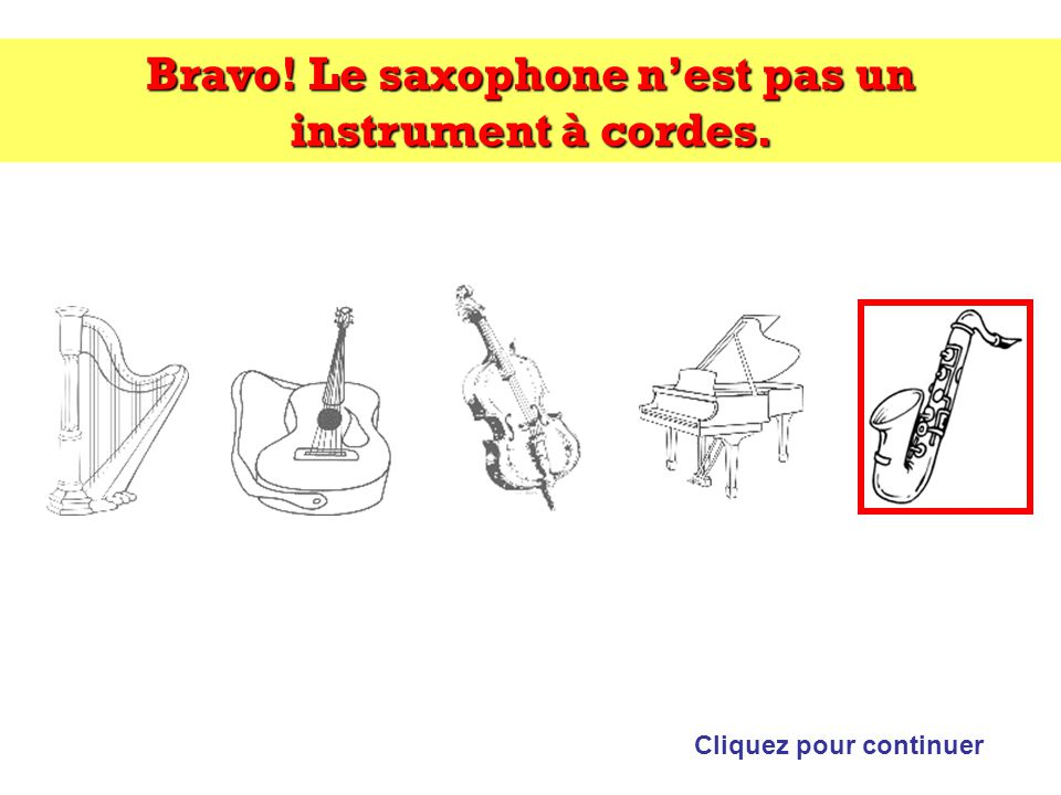 Bravo! Le saxophone n'est pas un instrument à cordes.