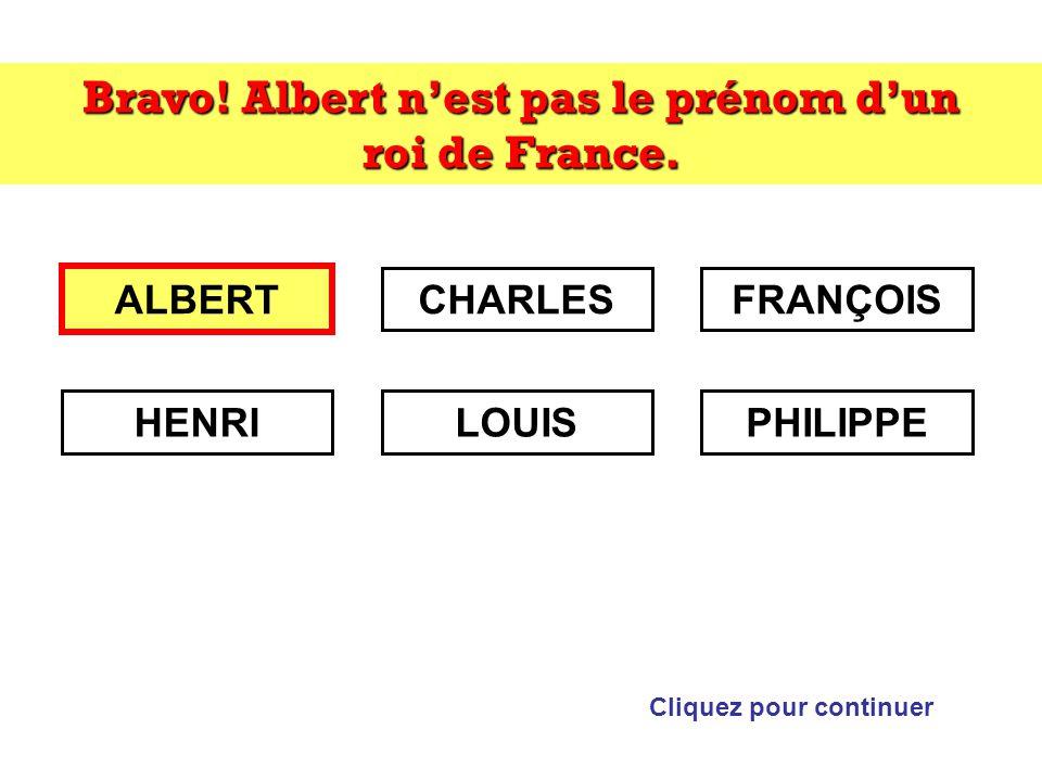 Bravo! Albert n'est pas le prénom d'un roi de France.