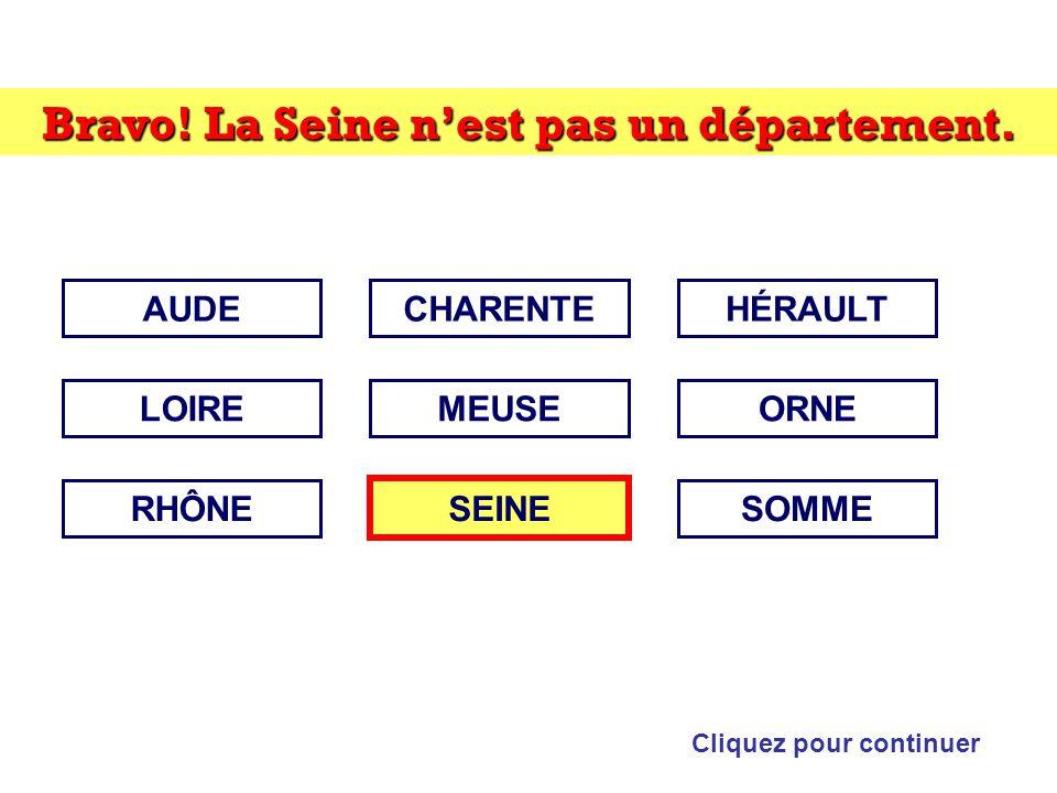 Bravo! La Seine n'est pas un département. Cliquez pour continuer